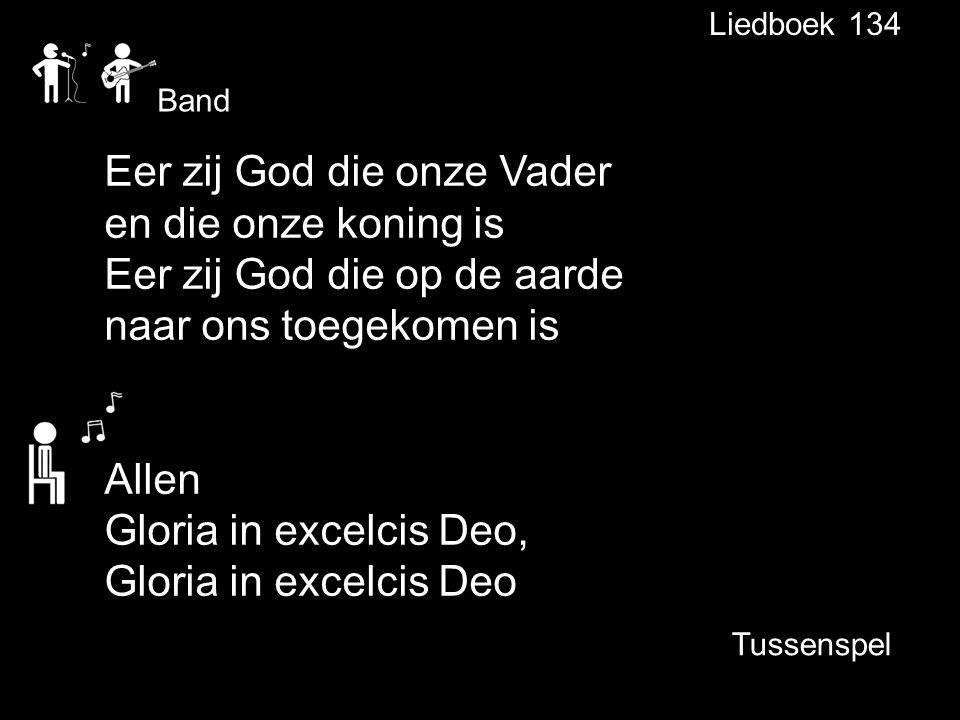 Liedboek 134 Band Eer zij God die onze Vader en die onze koning is Eer zij God die op de aarde naar ons toegekomen is Allen Gloria in excelcis Deo, Gl