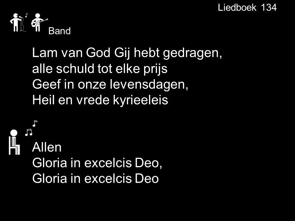Liedboek 134 Band Lam van God Gij hebt gedragen, alle schuld tot elke prijs Geef in onze levensdagen, Heil en vrede kyrieeleis Allen Gloria in excelci