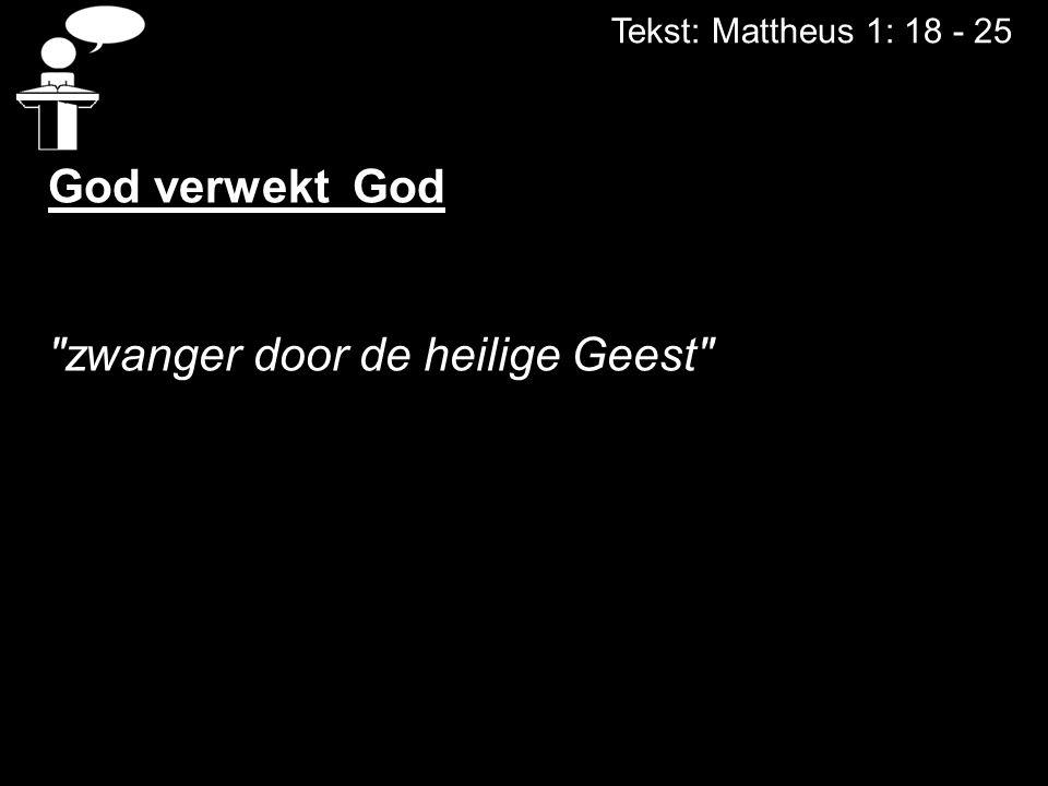 Tekst: Mattheus 1: 18 - 25 God verwekt God