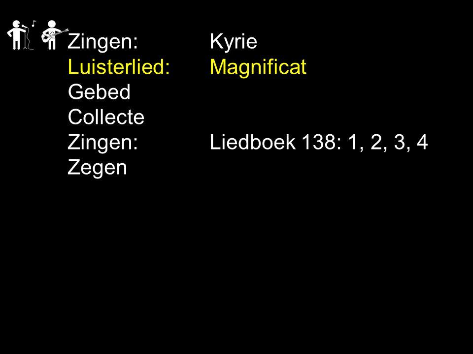 Zingen:Kyrie Luisterlied: Magnificat Gebed Collecte Zingen:Liedboek 138: 1, 2, 3, 4 Zegen