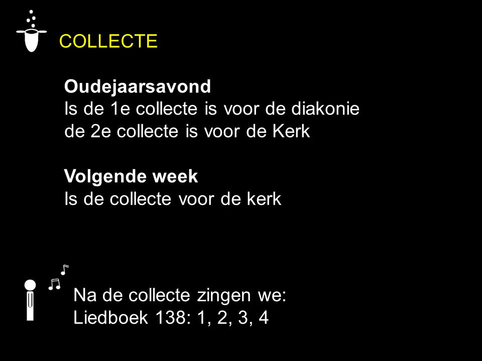 COLLECTE Oudejaarsavond Is de 1e collecte is voor de diakonie de 2e collecte is voor de Kerk Volgende week Is de collecte voor de kerk