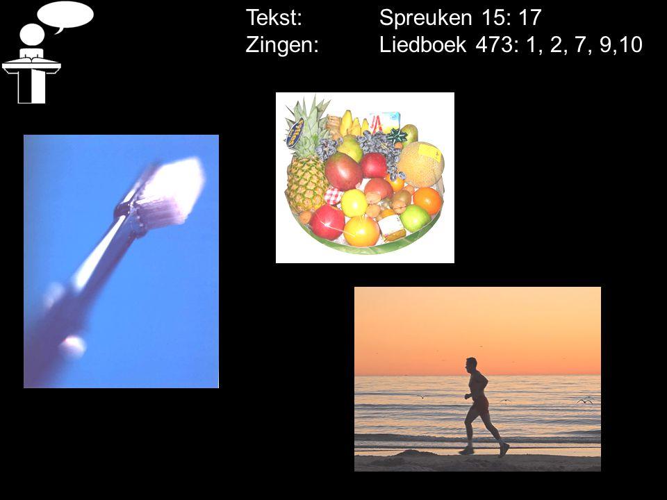 Tekst: Spreuken 15: 17 Zingen: Liedboek 473: 1, 2, 7, 9,10