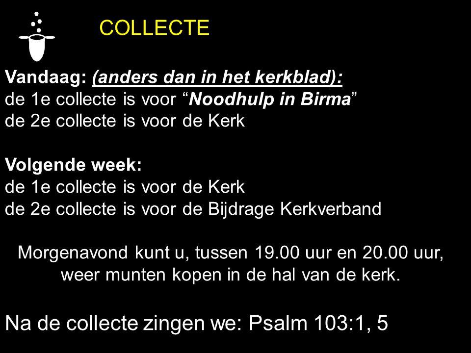 """COLLECTE Vandaag: (anders dan in het kerkblad): de 1e collecte is voor """"Noodhulp in Birma"""" de 2e collecte is voor de Kerk Volgende week: de 1e collect"""
