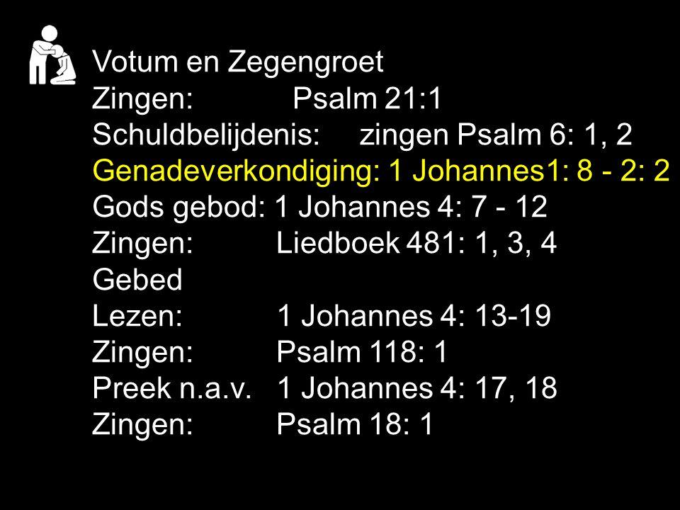 Psalm 63: 1, 2, 3 Psalm 116: 1, 4, 7 Liedboek 434: 1, 2, 3, 4 O God, mijn God, ik zoek uw hand, ik dorst naar U, blijf op U wachten.