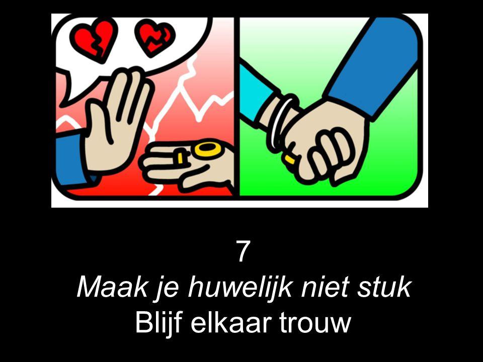 7 Maak je huwelijk niet stuk Blijf elkaar trouw