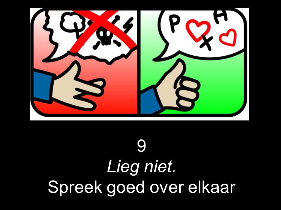 9 Lieg niet. Spreek goed over elkaar