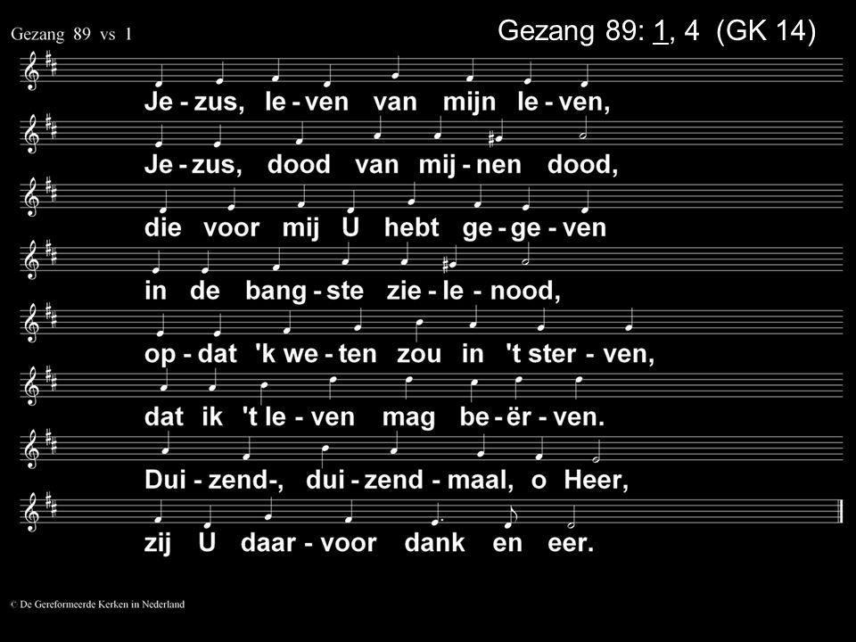 Gezang 89: 1, 4 (GK 14)