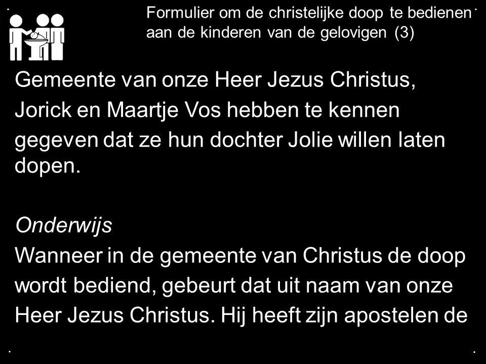 .... Formulier om de christelijke doop te bedienen aan de kinderen van de gelovigen (3) Gemeente van onze Heer Jezus Christus, Jorick en Maartje Vos h