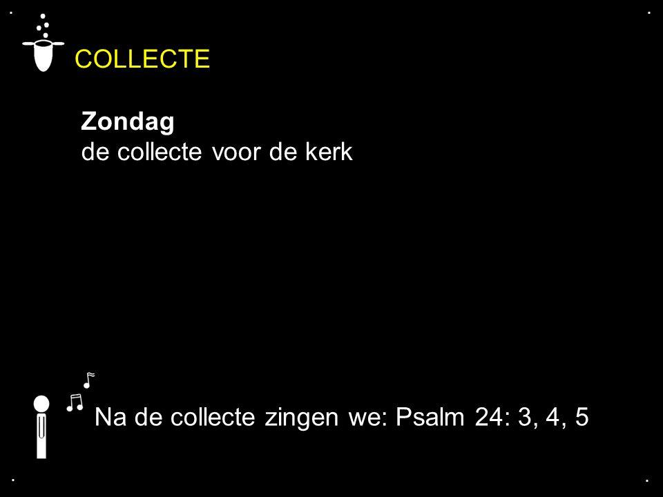 COLLECTE Zondag de collecte voor de kerk.... Na de collecte zingen we: Psalm 24: 3, 4, 5