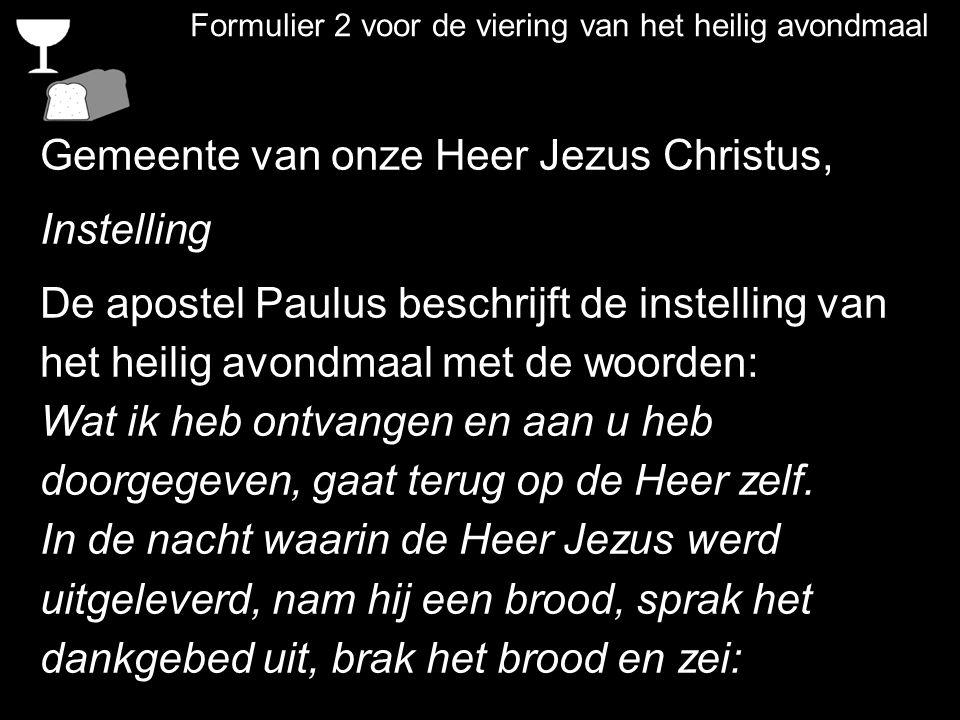 Formulier 2 voor de viering van het heilig avondmaal Gemeente van onze Heer Jezus Christus, Instelling De apostel Paulus beschrijft de instelling van