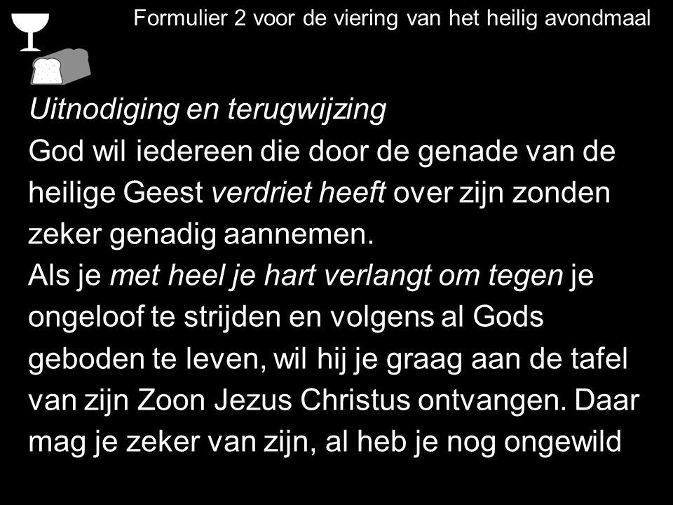 Formulier 2 voor de viering van het heilig avondmaal Uitnodiging en terugwijzing God wil iedereen die door de genade van de heilige Geest verdriet hee
