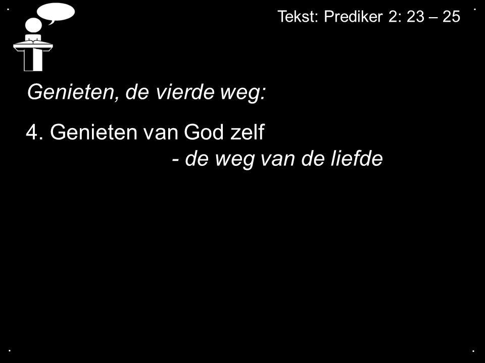 .... Tekst: Prediker 2: 23 – 25 Genieten, de vierde weg: 4. Genieten van God zelf - de weg van de liefde