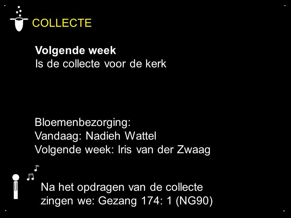 .... COLLECTE Volgende week Is de collecte voor de kerk Bloemenbezorging: Vandaag: Nadieh Wattel Volgende week: Iris van der Zwaag Na het opdragen van