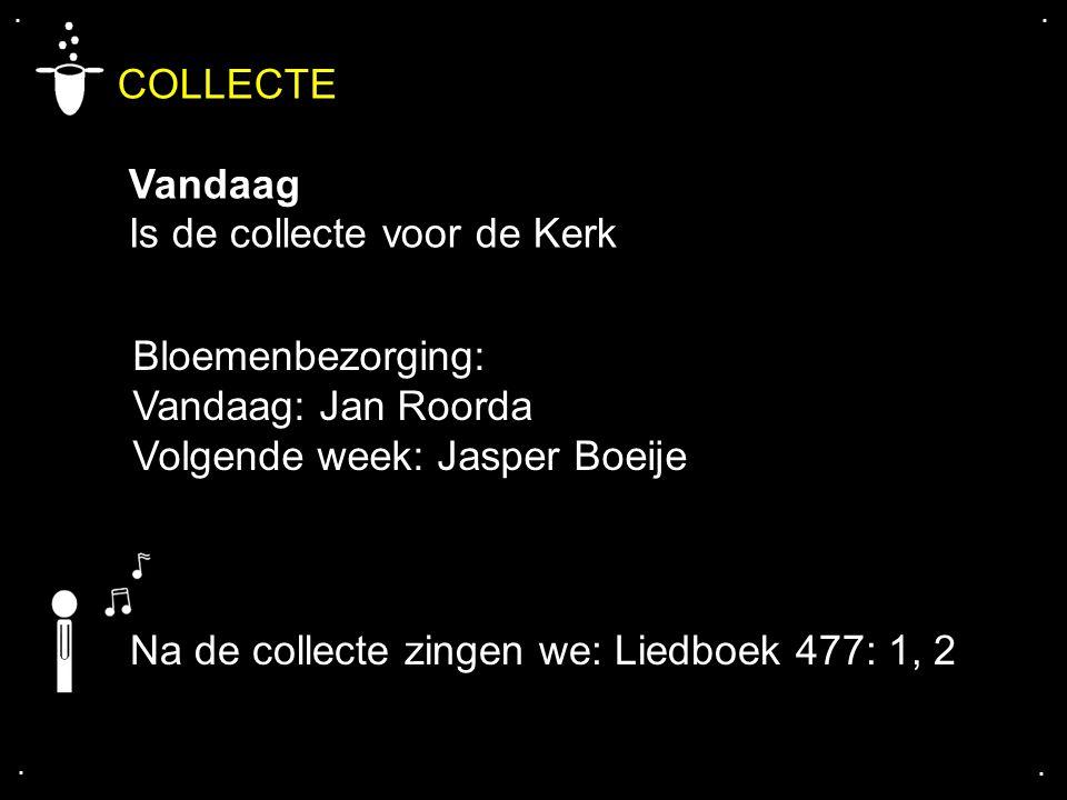 .... COLLECTE Vandaag Is de collecte voor de Kerk Bloemenbezorging: Vandaag: Jan Roorda Volgende week: Jasper Boeije Na de collecte zingen we: Liedboe