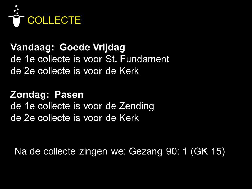 COLLECTE Vandaag: Goede Vrijdag de 1e collecte is voor St. Fundament de 2e collecte is voor de Kerk Zondag: Pasen de 1e collecte is voor de Zending de