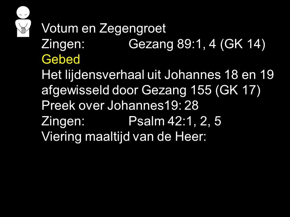 Votum en Zegengroet Zingen:Gezang 89:1, 4 (GK 14) Gebed Het lijdensverhaal uit Johannes 18 en 19 afgewisseld door Gezang 155 (GK 17) Preek over Johann