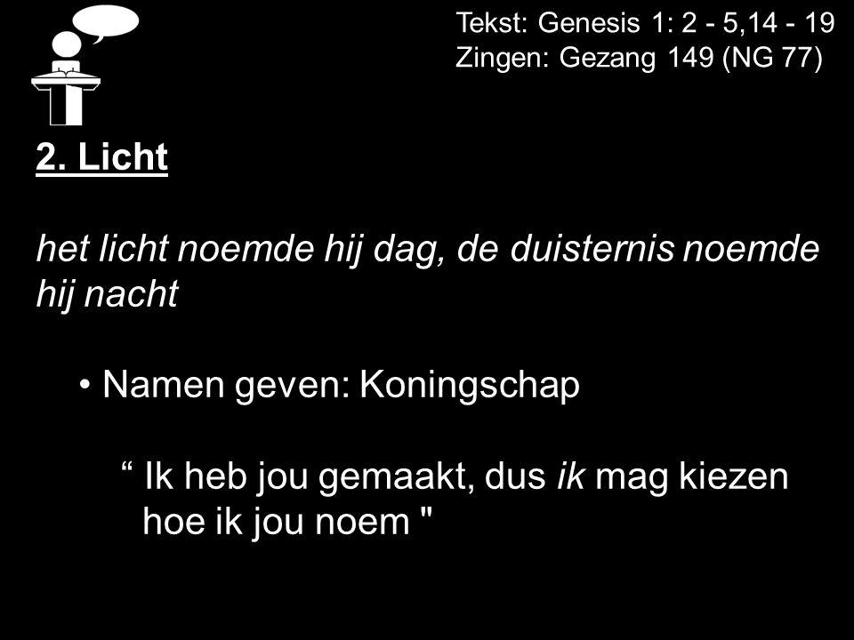 Tekst: Genesis 1: 2 - 5,14 - 19 Zingen: Gezang 149 (NG 77) 2.