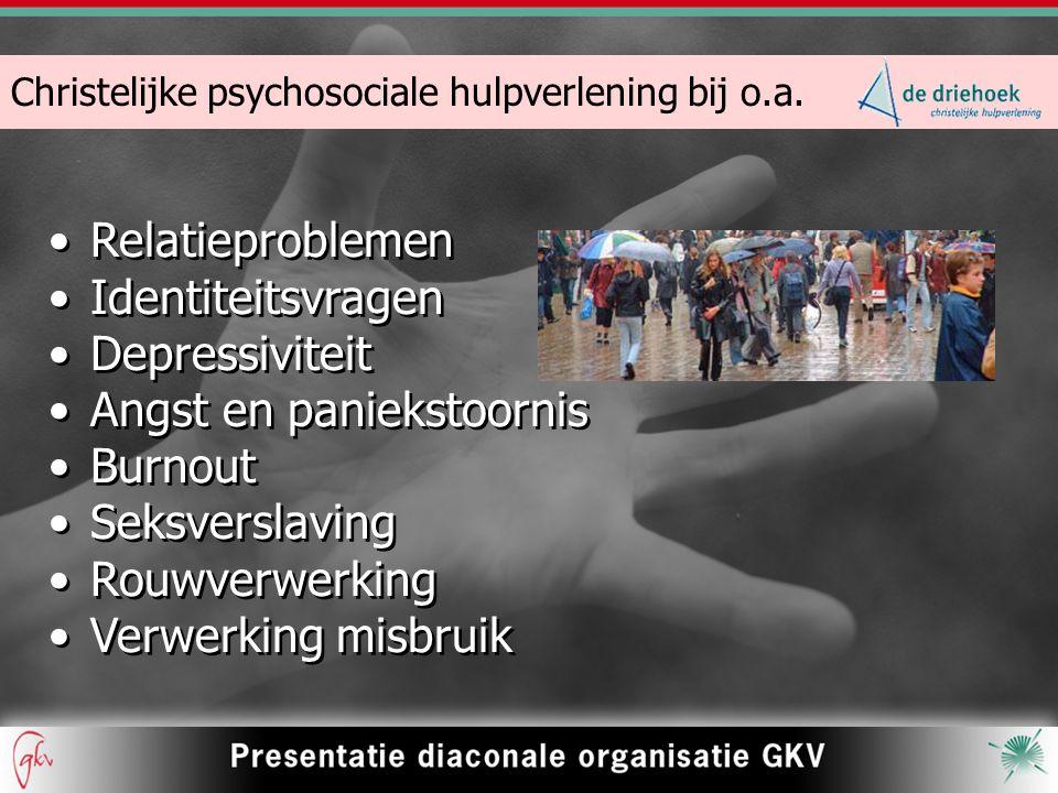 Christelijke psychosociale hulpverlening bij o.a. Relatieproblemen Identiteitsvragen Depressiviteit Angst en paniekstoornis Burnout Seksverslaving Rou