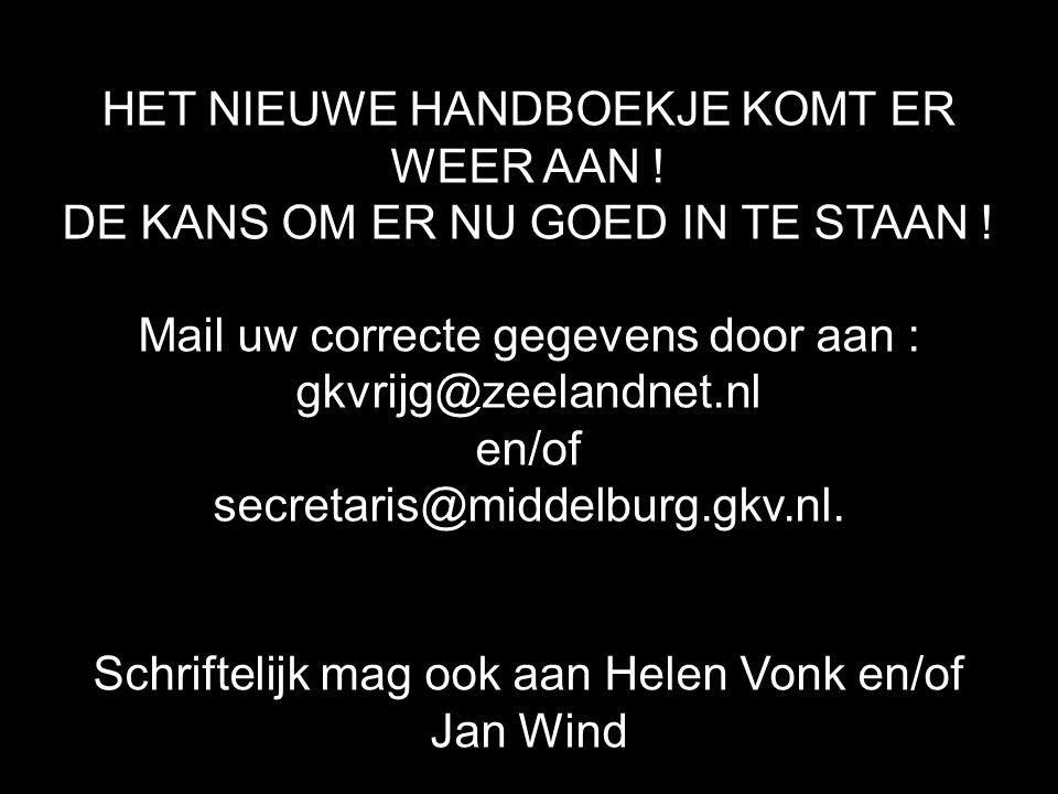 HET NIEUWE HANDBOEKJE KOMT ER WEER AAN ! DE KANS OM ER NU GOED IN TE STAAN ! Mail uw correcte gegevens door aan : gkvrijg@zeelandnet.nl en/of secretar