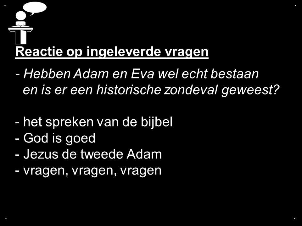.... Reactie op ingeleverde vragen - Hebben Adam en Eva wel echt bestaan en is er een historische zondeval geweest? - het spreken van de bijbel - God