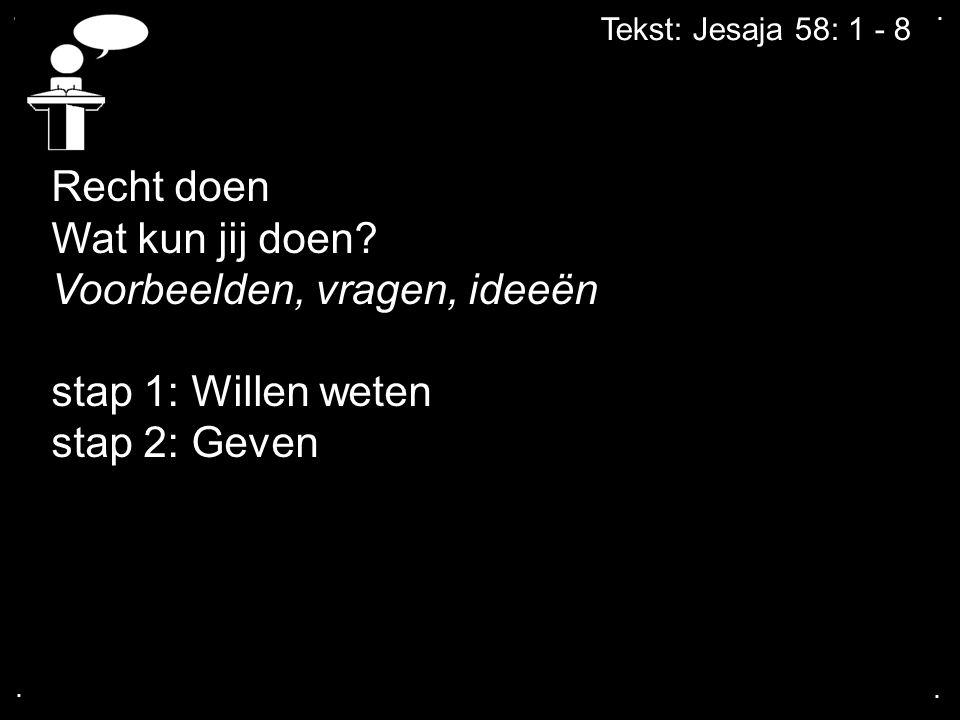.... Tekst: Jesaja 58: 1 - 8 Recht doen Wat kun jij doen.