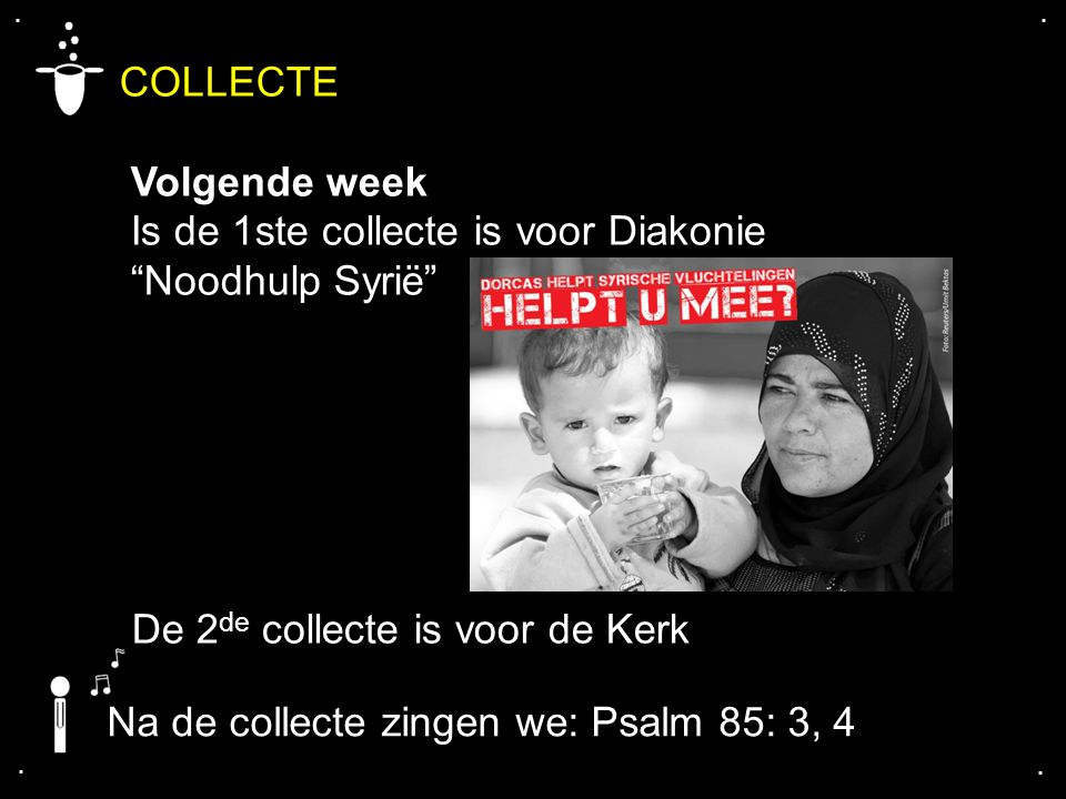 COLLECTE Volgende week Is de 1ste collecte is voor Diakonie Noodhulp Syrië De 2 de collecte is voor de Kerk....