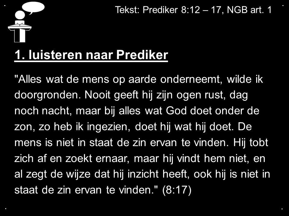 .... Tekst: Prediker 8:12 – 17, NGB art. 1 1. luisteren naar Prediker