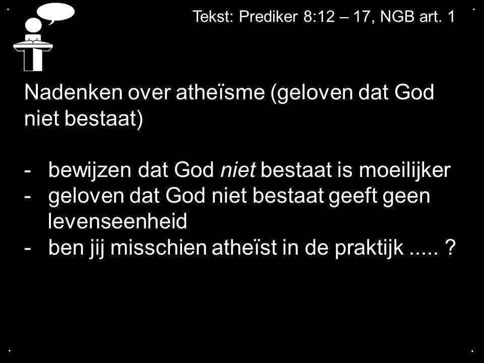 .... Tekst: Prediker 8:12 – 17, NGB art. 1 Nadenken over atheïsme (geloven dat God niet bestaat) -bewijzen dat God niet bestaat is moeilijker -geloven