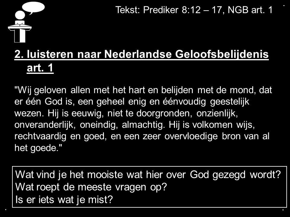 .... Tekst: Prediker 8:12 – 17, NGB art. 1 2. luisteren naar Nederlandse Geloofsbelijdenis art. 1