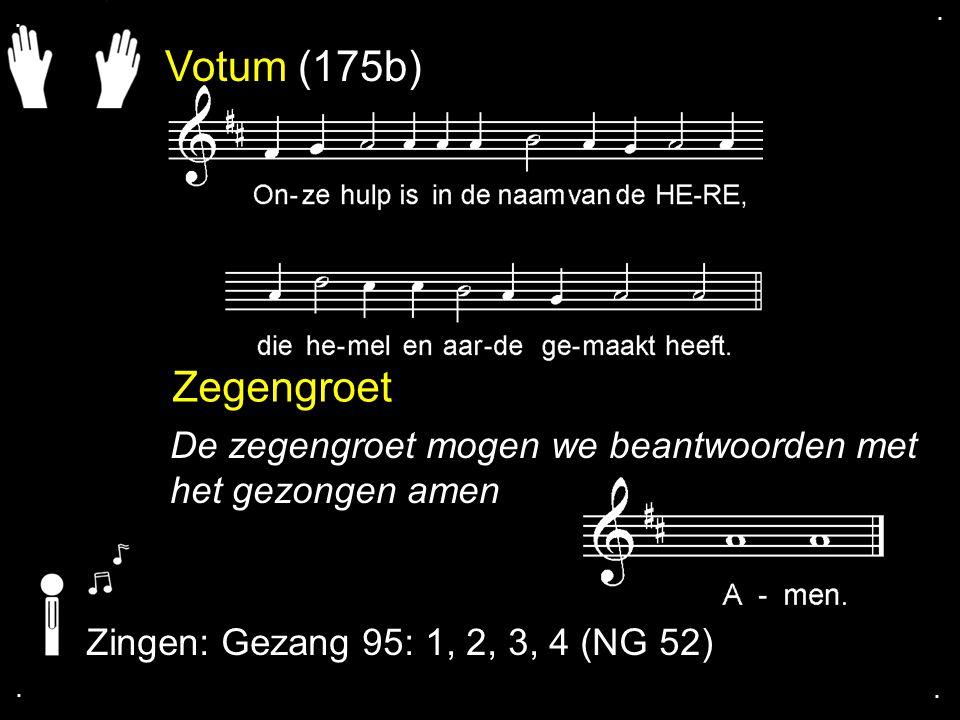 Votum (175b) Zegengroet De zegengroet mogen we beantwoorden met het gezongen amen Zingen: Gezang 95: 1, 2, 3, 4 (NG 52)....