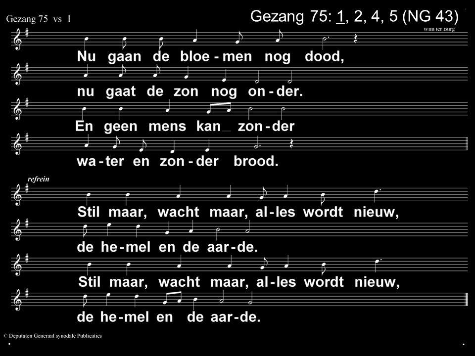 ... Gezang 75: 1, 2, 4, 5 (NG 43)