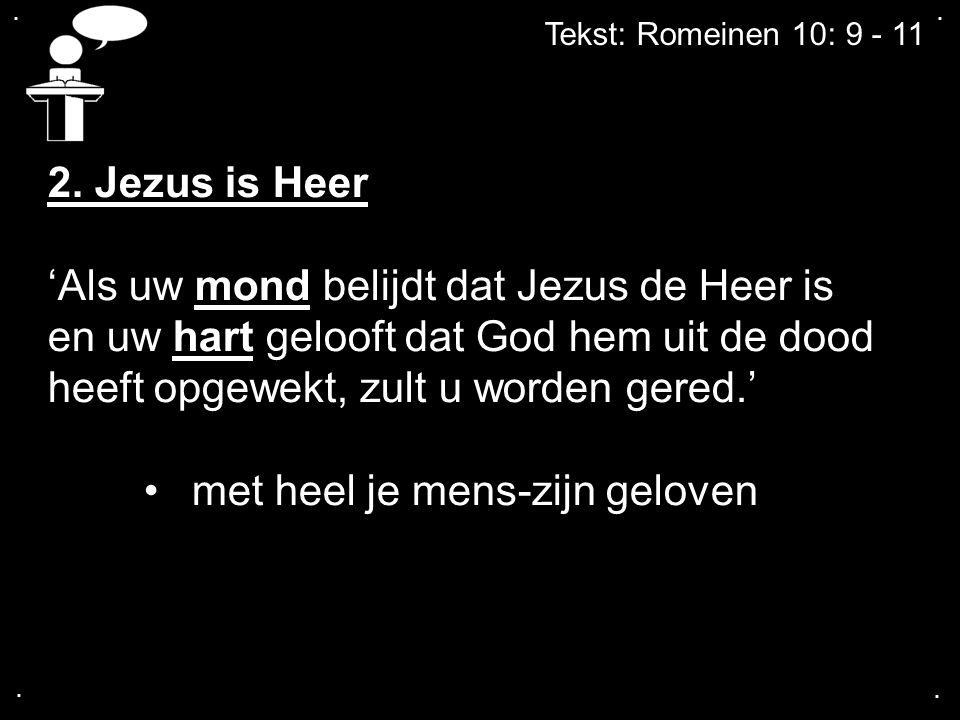 .... Tekst: Romeinen 10: 9 - 11 2. Jezus is Heer 'Als uw mond belijdt dat Jezus de Heer is en uw hart gelooft dat God hem uit de dood heeft opgewekt,