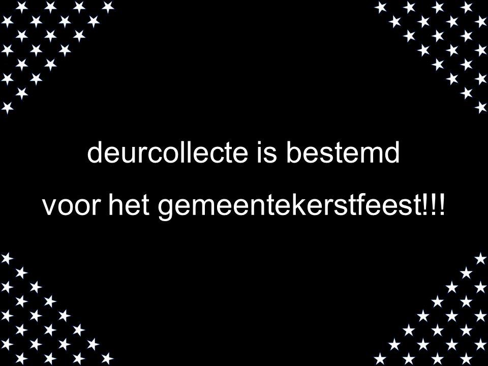 deurcollecte is bestemd voor het gemeentekerstfeest!!! Richtbedrag 10 euro