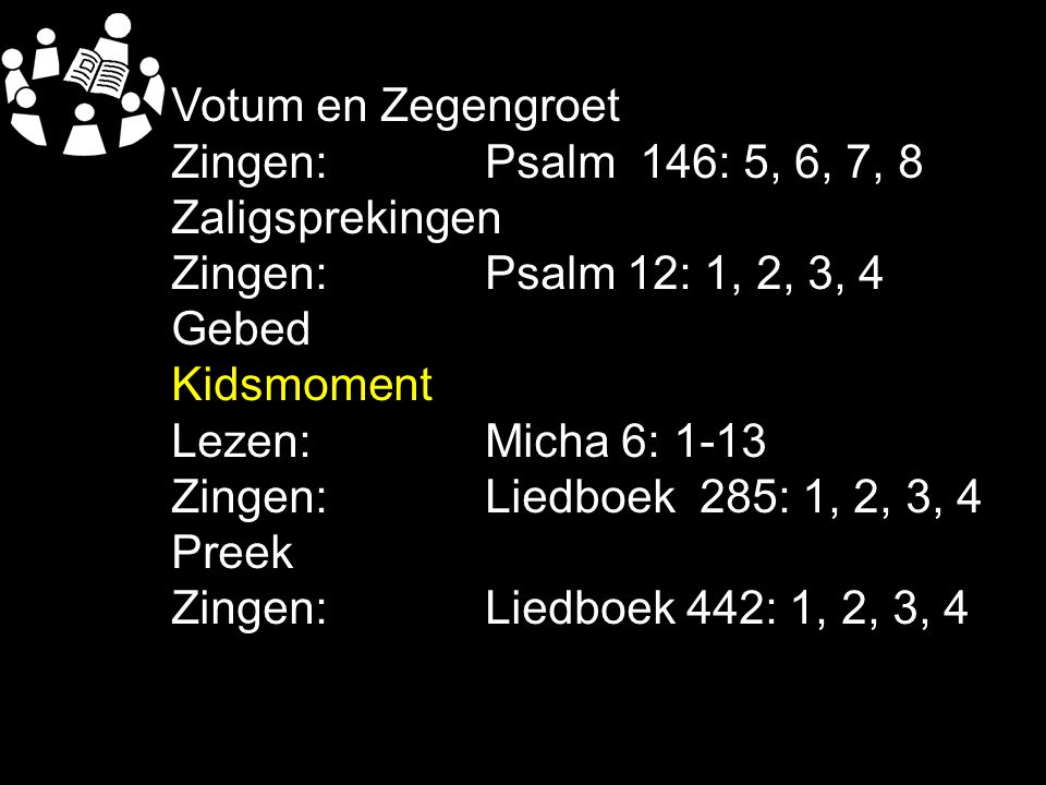 Tekst: Micha 6: 8 Schriftlezing: Micha 6: 1-13 Amenlied:Liedboek 442: 1, 2, 3, 4 Trouw zijn in het recht doen = Recht blijven doen