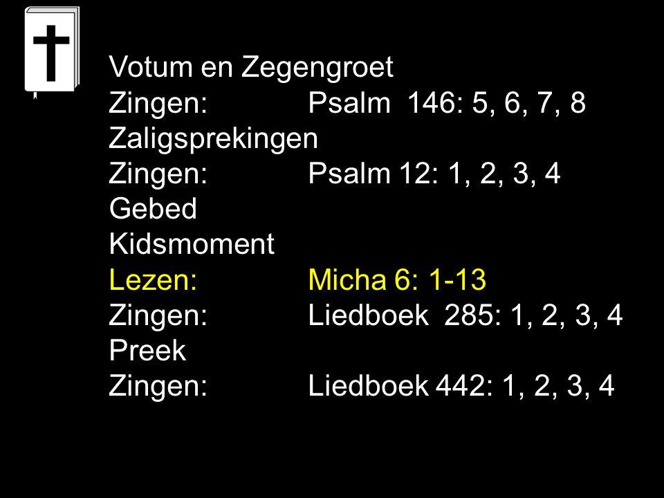 Tekst: Micha 6: 8 Schriftlezing: Micha 6: 1-13 Amenlied:Liedboek 442: 1, 2, 3, 4 Mens zijn is recht doen Recht kennen  Onrecht doen En de kern is: ikke, ikke, ikke en de rest kan ………