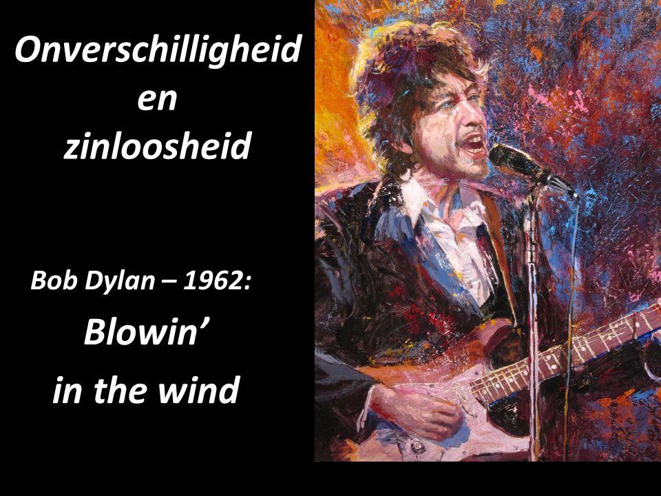 Onverschilligheid en zinloosheid Bob Dylan – 1962: Blowin' in the wind