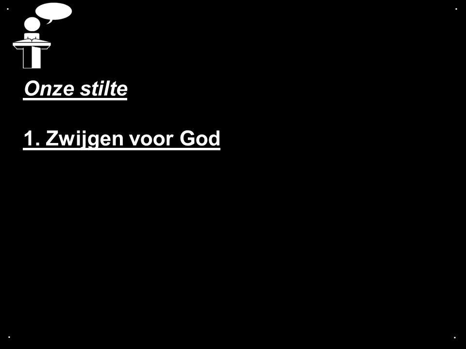 .... Onze stilte 1. Zwijgen voor God