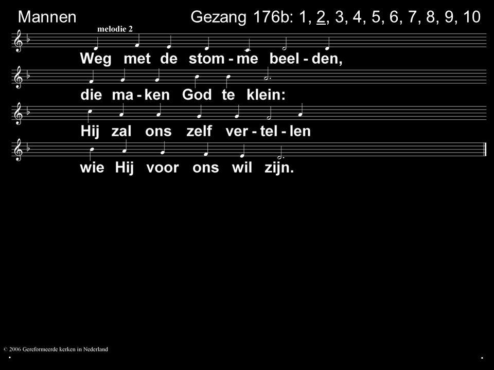 ... Gezang 176b: 1, 2, 3, 4, 5, 6, 7, 8, 9, 10 Mannen