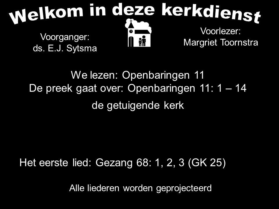 Votum (175b) Zegengroet De zegengroet mogen we beantwoorden met het gezongen amen Zingen: Gezang 68: 1, 2, 3 (GK 25)....
