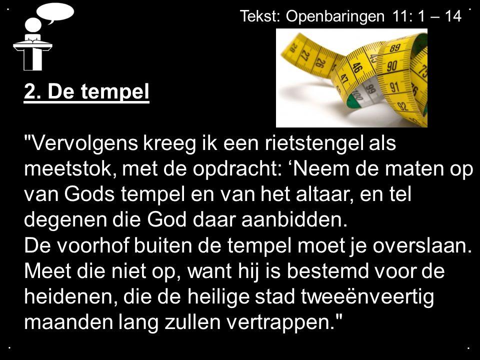.... Tekst: Openbaringen 11: 1 – 14 2. De tempel