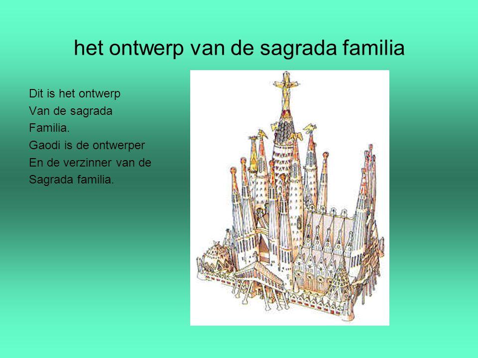 het ontwerp van de sagrada familia Dit is het ontwerp Van de sagrada Familia. Gaodi is de ontwerper En de verzinner van de Sagrada familia.
