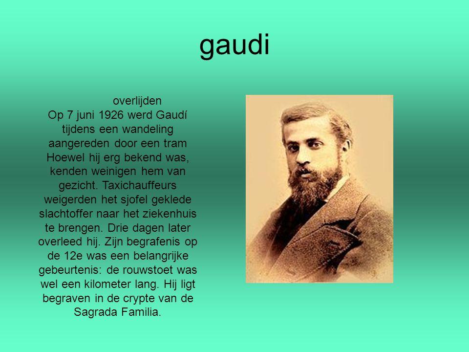 gaudi overlijden Op 7 juni 1926 werd Gaudí tijdens een wandeling aangereden door een tram Hoewel hij erg bekend was, kenden weinigen hem van gezicht.