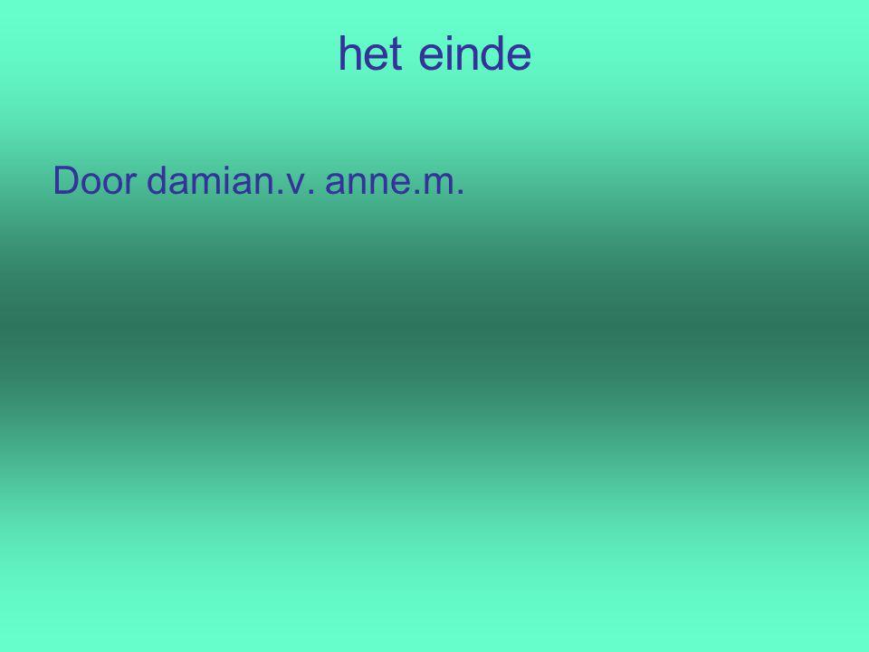 het einde Door damian.v. anne.m.