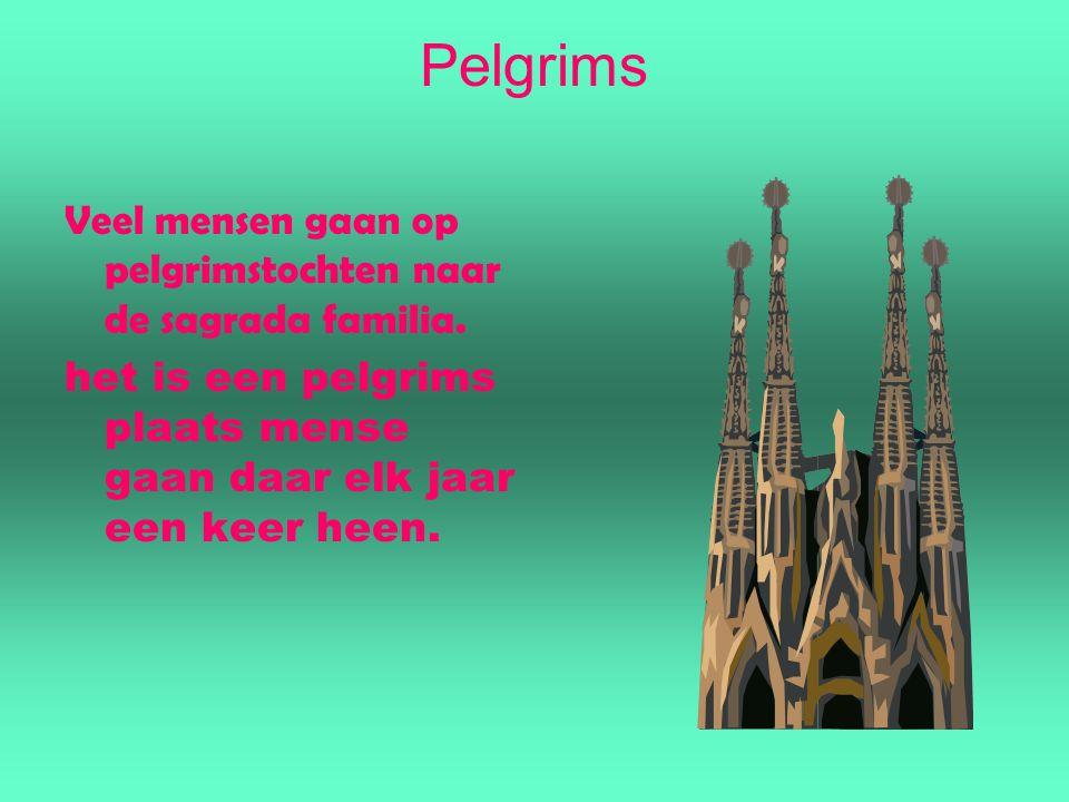Pelgrims Veel mensen gaan op pelgrimstochten naar de sagrada familia. het is een pelgrims plaats mense gaan daar elk jaar een keer heen.