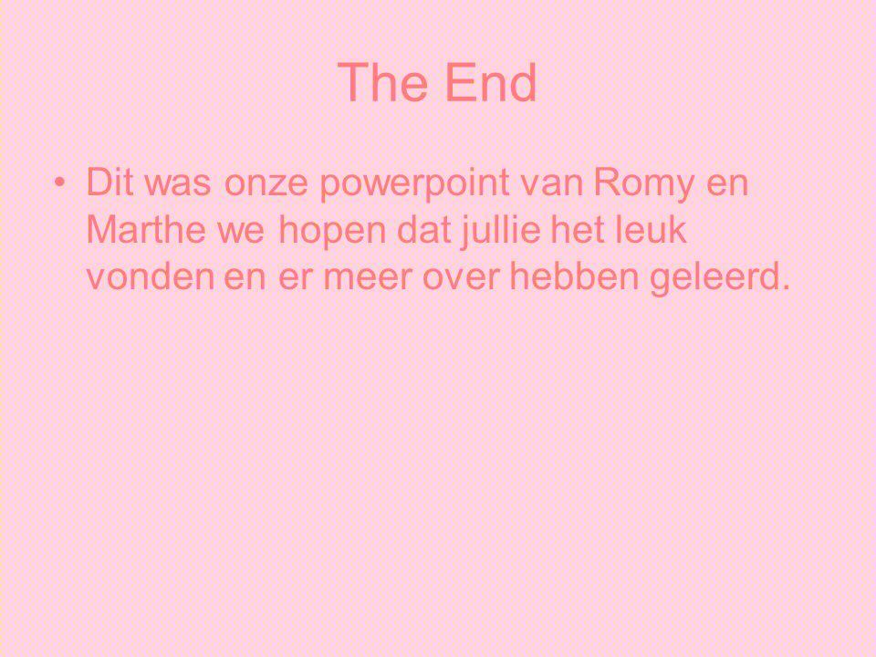 The End Dit was onze powerpoint van Romy en Marthe we hopen dat jullie het leuk vonden en er meer over hebben geleerd.