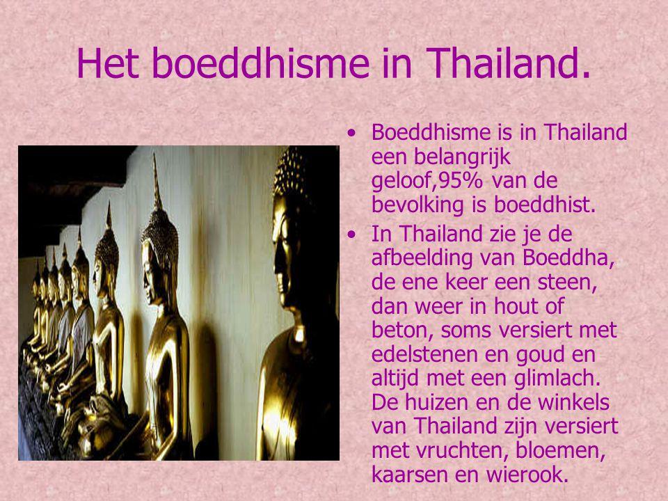 Het boeddhisme in Thailand. Boeddhisme is in Thailand een belangrijk geloof,95% van de bevolking is boeddhist. In Thailand zie je de afbeelding van Bo
