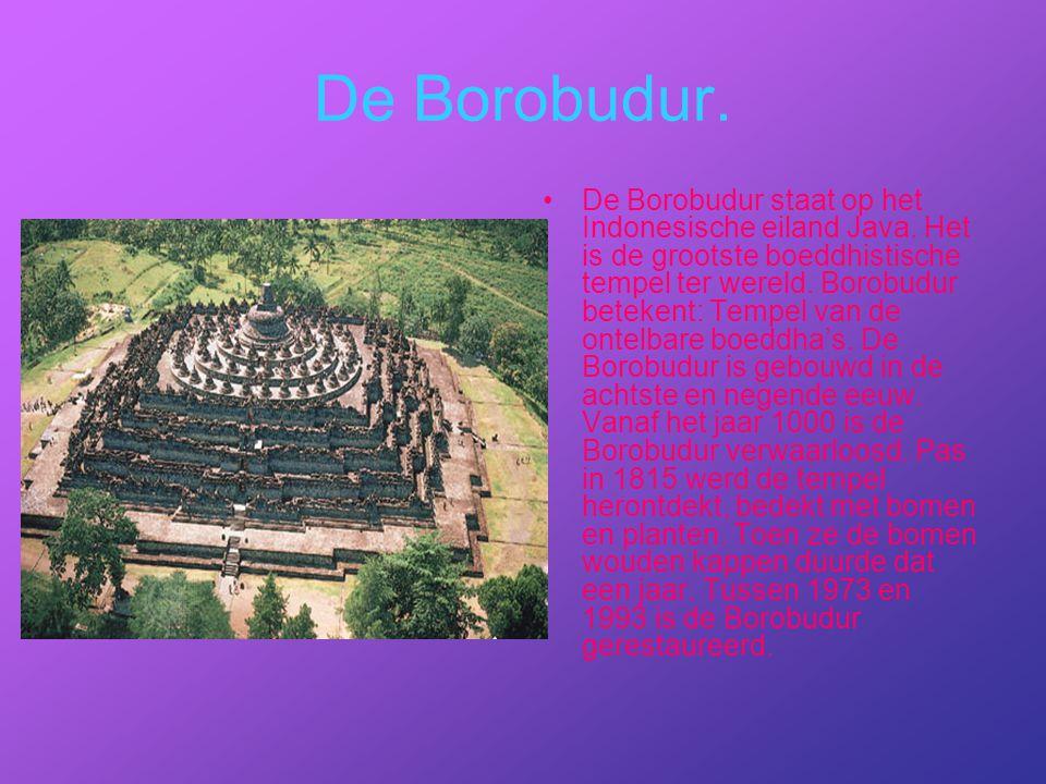 De Borobudur. De Borobudur staat op het Indonesische eiland Java. Het is de grootste boeddhistische tempel ter wereld. Borobudur betekent: Tempel van
