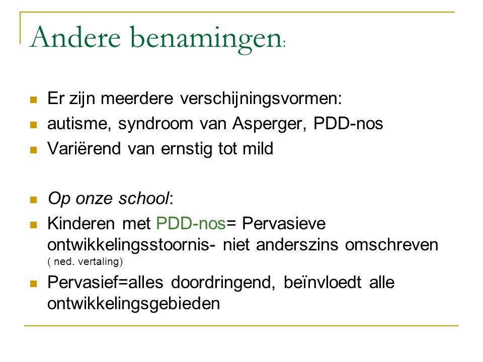 Andere benamingen : Er zijn meerdere verschijningsvormen: autisme, syndroom van Asperger, PDD-nos Variërend van ernstig tot mild Op onze school: Kinde