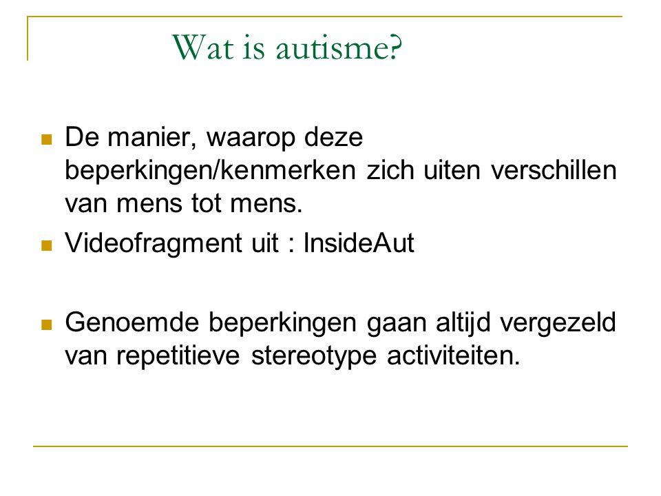 Hoe uit Autisme zich: beperking in de sociale communicatie Het niet begrijpen van verbale en non-verbale communicatie.