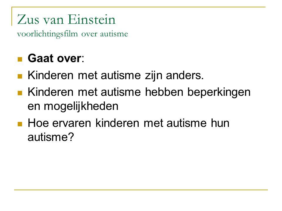 Zus van Einstein voorlichtingsfilm over autisme Gaat over: Kinderen met autisme zijn anders. Kinderen met autisme hebben beperkingen en mogelijkheden